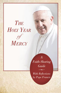 The Holy Year Of Mercy: A Faith-Sharing Guide