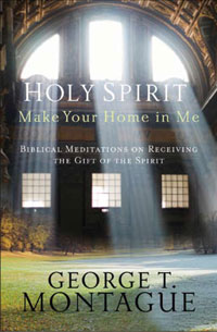 Holy Spirit, Make Your Home in Me: Biblical Meditations on Receiving the Gift of the Spirit