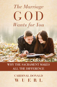 The Marriage God Wants for You: Why the Sacrament Makes All the Difference