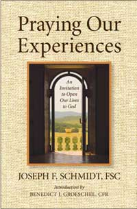 Praying Our Experiences: An Invitation To Open Our Lives To God