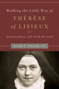 Walking the Little Way of Thérèse of Lisieux: Discovering the Path of Love