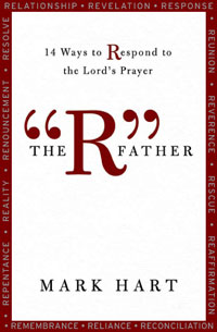 The R Father: 14 Ways to Respond to the Lord's Prayer