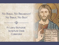 Fr. Larry Richards' Scripture Desk Calendar: No Bible, No Breakfast! No Bible, No Bed!