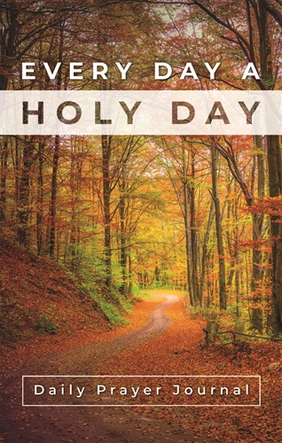 Every Day a Holy Day Prayer Journal