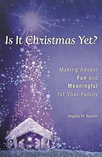 Is It Christmas Yet? Making Advent Fun and Meaningful for Your Family