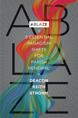 Ablaze: 5 Essential Paradigm Shifts for Parish Renewal