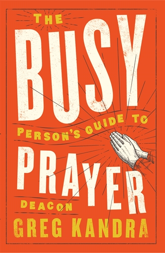 The Busy Person's Guide To Prayer