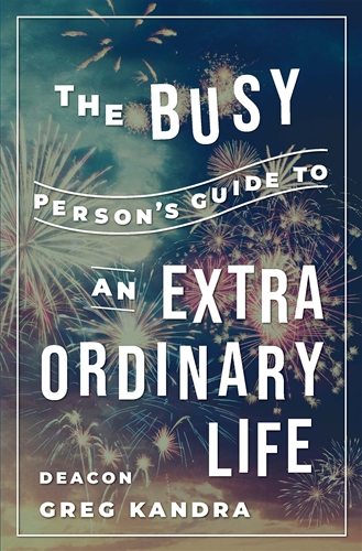 The Busy Person's Guide To An Extraordinary Life