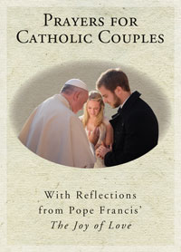 "Prayers for Catholic Couples: With Reflections from Pope Francis' ""The Joy of Love"""
