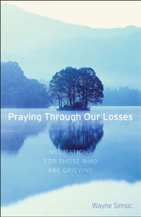 Praying Through Our Losses: Meditations for Those Who are Grieving