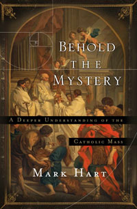 Behold the Mystery: A Deeper Understanding of the Catholic Mass