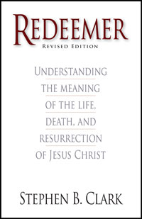 Redeemer: Understanding the Meaning of the Life, Death, and Resurrection of Jesus Christ