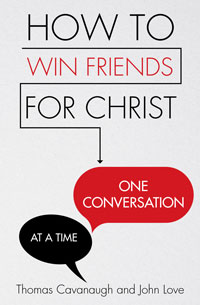 How to Win Friends for Christ: One Conversation at a Time