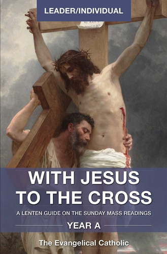 With Jesus to the Cross: Individual/Leader Guide: Year A:
