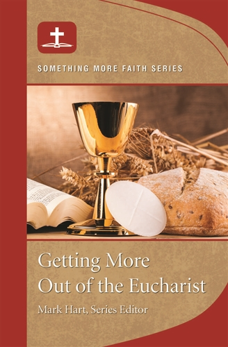 Getting More Out of the Eucharist