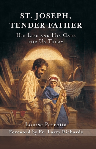 St Joseph, Tender Father: His Life and His Care for Us Today