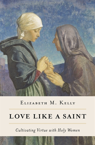 Love like a Saint: Cultivating Virtue with Holy Women